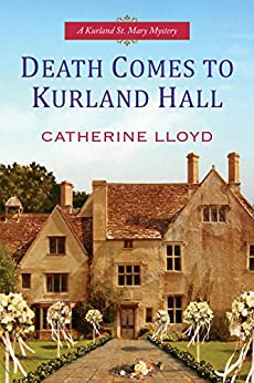 Death Comes To Kurland Hall (Kurland St. Mary Mystery Book 3) by [Lloyd, Catherine]