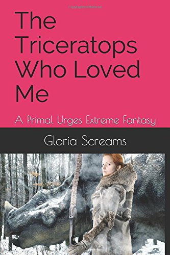 The Triceratops Who Loved Me: A Primal Urges Extreme Fantasy