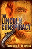The Lincoln Conspiracy: A Novel