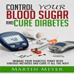 Blood Sugar Solution and Cure Diabetes: How to Reverse Diabetes, Lose Weight Quickly and Lower Blood Sugar | Martin Meyer