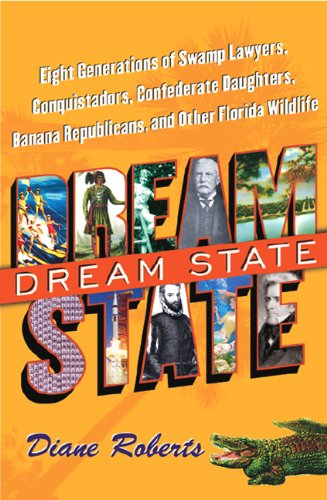 Dream State: Eight Generations of Swamp Lawyers, Conquistadors, Confederate Daughters, Banana Republicans, and Other Florida Wildlife ebook