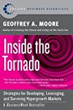 Inside the Tornado: Strategies for Developing, Leveraging, and Surviving Hypergrowth Markets (Collins Business Essentials)