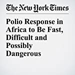 Polio Response in Africa to Be Fast, Difficult and Possibly Dangerous | Donald G. Mcneil Jr.