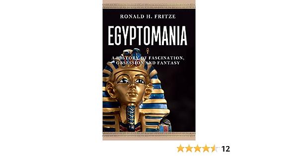 Egyptomania: A History of Fascination, Obsession and Fantasy ...