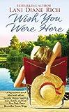 Wish You Were Here, Lani Diane Rich, 044661825X