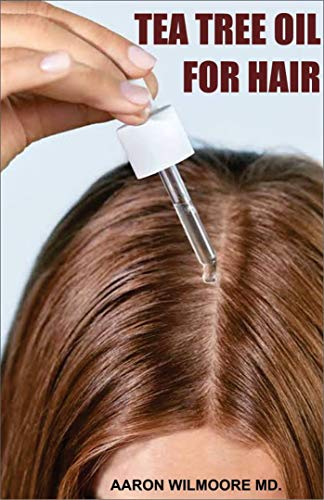 TEA TREE OIL FOR HAIR HEALTH: Everything you need to know about tea tree oil for improving your hair health