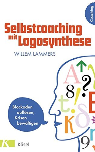 Selbstcoaching mit Logosynthese: Blockaden auflösen, Krisen bewältigen