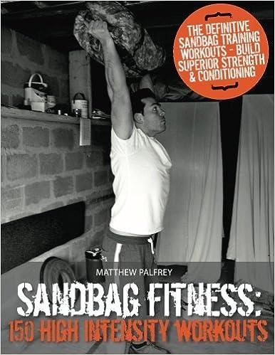 Sandbag Fitness: 150 High Intensity Workouts