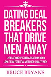 Dating Deal Breakers That Drive Men Away: 12 Relationship Killers That Ruin Your Long-Term Potential with High-Quality Men