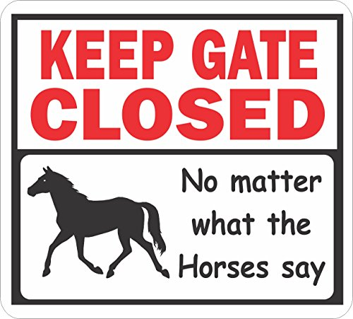 Keep Gate Closed, No matter what the horses say