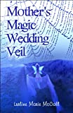 Mother's Magic Wedding Veil, Lurline Marie McCall, 1608366898