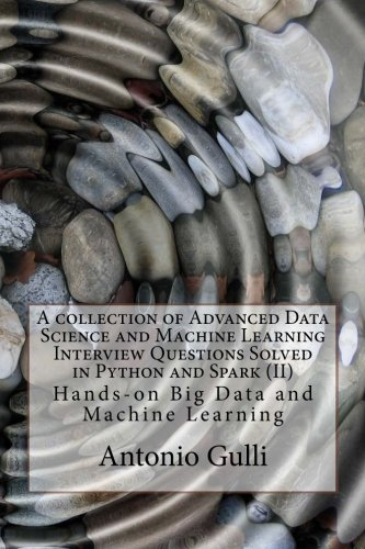 A collection of Advanced Data Science and Machine Learning Interview Questions Solved in Python and Spark  (II): Hands-on Big Data and Machine ... Programming Interview Questions) (Volume 7)