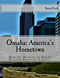 Omaha: America's Hometown: How Omaha Created American Culture