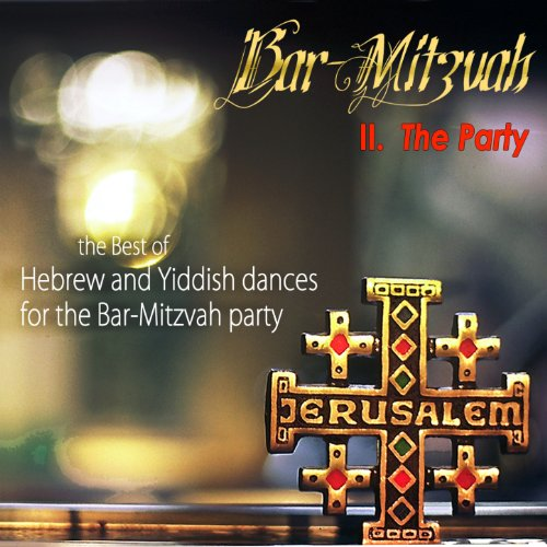 Bar Mitzvah II, the Party (feat. Jacques Grober) [The Best of Hebrew and Yiddish -