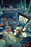 "M. D. Foster and J. A. Tolbert, ""The Folkloresque: Reframing Folklore in a Popular Culture World"" (Utah State UP, 2015)"