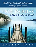 How To Relax - Mind Body & Soul - Stress Management & Relaxation techniques - Best tips that will help you to manage your daily stress