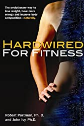 Hardwired for Fitness: The Revolutionary Way to Jump-start Your Fitness Circuits to Lose Weight, Improve Body Composition and Increase Energy