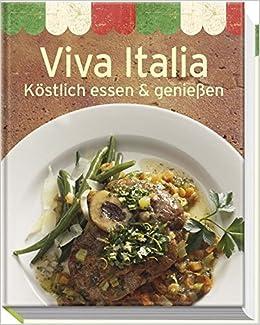 Viva Italia Kostlich Essen Geniessen Minikochbuch Amazon De Bucher