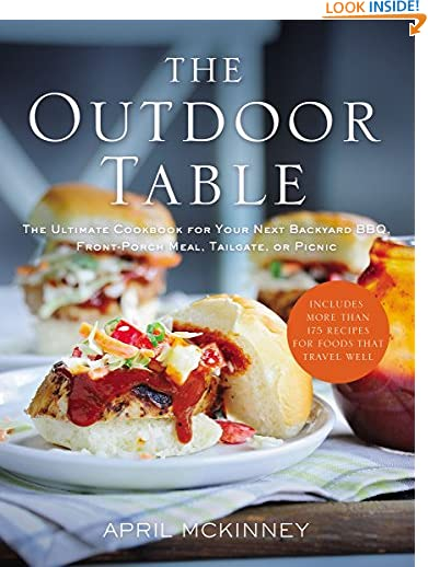 The Outdoor Table: The Ultimate Cookbook for Your Next Backyard BBQ, Front-Porch Meal, Tailgate, or Picnic by...