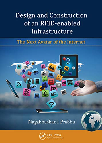 Design and Construction of an RFID-enabled Infrastructure: The Next Avatar of the Internet (Industrial and Systems Engineering Series) ()