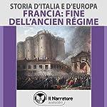 Francia: la fine dell'Ancien Régime (Storia d'Italia e d'Europa 54) | Maurizio Falghera
