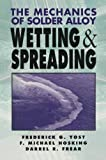 The Mechanics of Solder Alloy Wetting and Spreading, Hosking, Michael and Yost, Frederick G., 1468414429