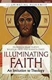 img - for Illuminating Faith: An Invitation to Theology (Illuminating Modernity) book / textbook / text book