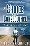img - for Every Choice Has a Consequence: Why People Stray Off the Straight & Narrow and How to Get Them Back on Track book / textbook / text book