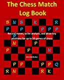 The Chess Match Log Book: Record Moves, Write Analysis, And Draw Key Positions For Up To 50 Games Of Chess-Chris Mcmullen