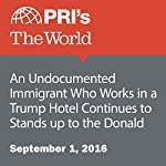 An Undocumented Immigrant Who Works in a Trump Hotel Continues to Stands up to the Donald | James Edwards