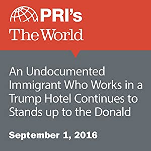 An Undocumented Immigrant Who Works in a Trump Hotel Continues to Stands up to the Donald