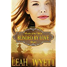 Mail Order Bride - Blinded By Love: Clean Historical Mail Order Bride Western Cowboy Romance (Brides Of The West Book 1)
