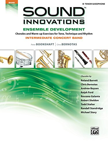 Band Intermediate Ensemble - Sound Innovations for Concert Band: Ensemble Development for Intermediate Concert Band - B-Flat Tenor Saxophone: Chorales and Warm-up Exercises for Tone, ... Rhythm (Sound Innovations Series for Band)