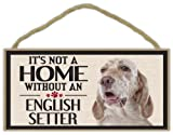 Wood Sign: It's Not A Home Without An ENGLISH SETTER | Dogs, Gifts, Decorations