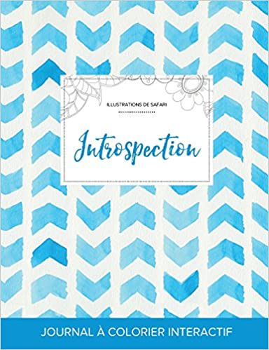 Lire un Journal de Coloration Adulte: Introspection (Illustrations de Safari, Chevron Aquarelle) pdf