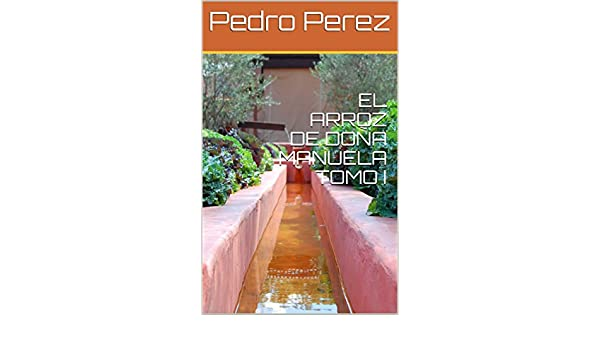 Amazon.com: EL ARROZ DE DOÑA MANUELA TOMO I (Spanish Edition) eBook: Pedro Perez: Kindle Store