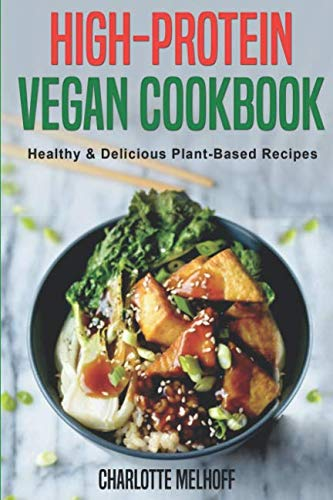 - High-Protein Vegan Cookbook - Healthy & Delicious Plant Based Recipes