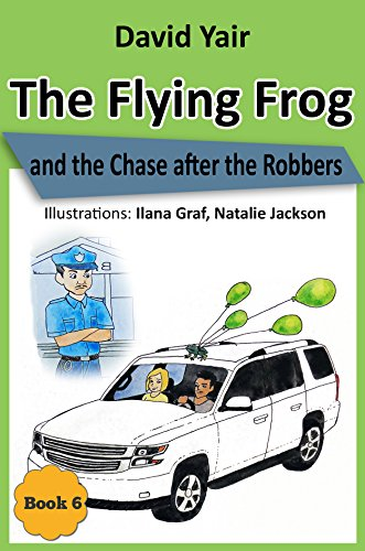 The Flying Frog and the Chase after the Robbers: Detective adventure for children 9-14 (The Flying Frog series book 6)