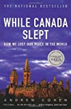 While Canada Slept, Andrew Cohen, 077102276X