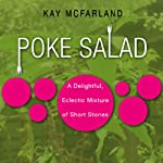 Poke Salad: A Delightful, Eclectic Mixture of Short Stories (Unabridged Selections) | Kay McFarland