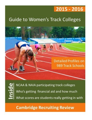 Guide to Women's Track Colleges: Detailed Profiles on 989 NCAA & NAIA Track Schools PDF
