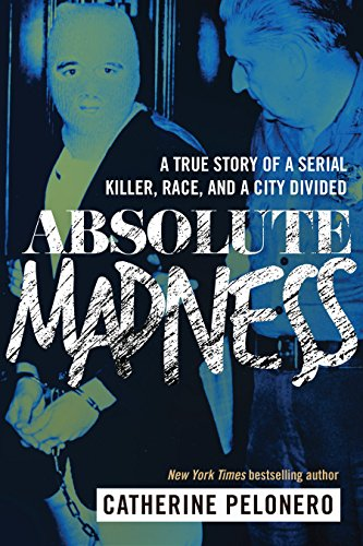 Absolute Madness: A True Story of a Serial Killer, Race, and a City Divided cover