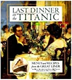 Last Dinner On The Titanic: Music & Recipes From The Great Liner: Menus and Recipes from the Great Liner by Archbold, Rick (1997) Hardcover