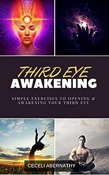 Third Eye Awakening: Simple Exercises to Opening and Awakening Your Third Eye by [Abernathy, Ceceli]