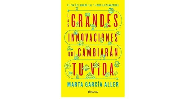Las grandes innovaciones que cambiarán tu vida (Edición mexicana): El fin del mundo tal y como lo conocemos (Spanish Edition) - Kindle edition by Marta ...