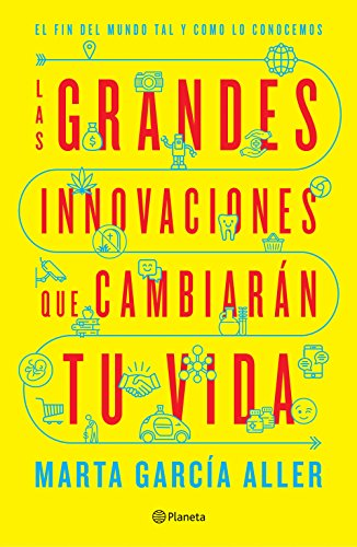 Las grandes innovaciones que cambiarán tu vida (Edición mexicana): El fin del mundo