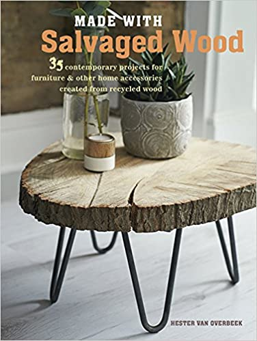 Gentil Made With Salvaged Wood: 35 Contemporary Projects For Furniture U0026 Other  Home Accessories Created From Recycled Wood: Hester Van Overbeek:  9781782494850: ...