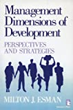 Management Dimensions of Development : Perspectives and Strategies, Esman, Milton J., 0931816645