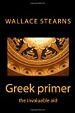 Greek Primer, Wallace Stearns and Ruth Finnegan, 1481883771