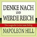 Denke nach und werde reich: Die magische Leiter zum Erfolg Hörbuch von Napoleon Hill Gesprochen von: Uwe Daufenbach